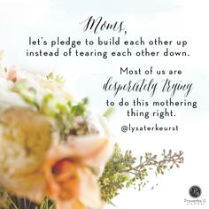 """""""Moms, let's pledge to build each other up instead of tearing each other down. Most of us are desperately trying to do this mothering thing right.""""  Lysa TerKeurst // If you or a friend could use a little parenting pick-me-up, you'll love today's devotion."""