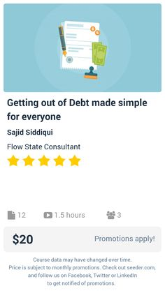 Getting out of Debt made simple for everyone | Seeder offers perhaps the most dense collection of high quality online courses on the Internet. Over 13,800 courses, monthly discounts up to 92% off, and every course comes with a 30-day money back guarantee.