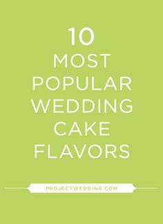10 Most Popular Wedding Cake Flavors...Make mine spice, carrot, or chocolate