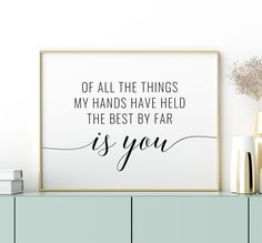 Of All The Things My Hands Have Held The Best By Far Is You Printable Art, Nursery Quote Print, Baby Nursery Art Decor *INSTANT DOWNLOAD* Baby Nursery Art, Nursery Quotes, Nursery Prints, Baby Art, Printing Websites, Online Printing, Quote Posters, Quote Prints, Printable Quotes