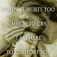 When it hurts Jesus Christ will comfort you! Where would I be without your comfort Jesus? God Loves You, Jesus Loves, Christian Life, Christian Quotes, Christian Music, Bible Quotes, Bible Verses, Qoutes, Angel Quotes