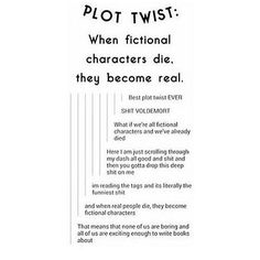 Imagine reading your favorite series and turns out you were the hero or villain that died, you're crying over your own death! Writing Help, Writing A Book, Writing Tips, Writing Prompts, My Tumblr, Tumblr Funny, Story Prompts, Plot Twist, Book Fandoms