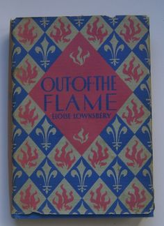Out of the Flame Eloise Lownsbery First Edition 1931 Dust Jacket Hardcover