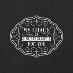 2 Corinthians 12:9 My grace Is sufficient for you