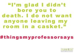 Click through to watch Professors Strike Back! Tweet #thingsmyprofessorsays and read more of our faves here. If we like yours, we'll retweet and maybe even post it on Tumblr and Pinterest. #college #university #humor