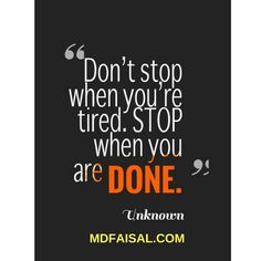 Don't stop when you're tired. Stop when you are DONE!!!