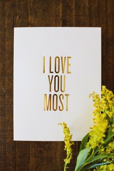 """If you're gonna have a competition, this is a sweet one. 'I Love You Most' was designed for Mother's Day, but we decided to make it available year-round. Cause who knows who you're going to love, and when, and how much. : ) You'll find it in our Shop in a gold foil stamp card, as well as 8"""" x 10"""" foil stamp prints in gold, pink and red! xo. readbetweenthelines.com"""