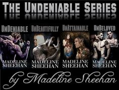 The UnDeniable Series by Madeline Sheehan