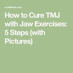 How to Cure TMJ with Jaw Exercises: 5 Steps (with Pictures)