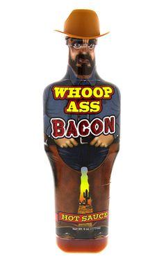 Whoop Ass Bacon Hot Sauce. It'll kick you in the keister!