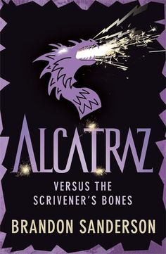 Alcatraz Versus the Scrivener's Bones by Brandon Sanderson, Gollancz (UK / BC), 2013