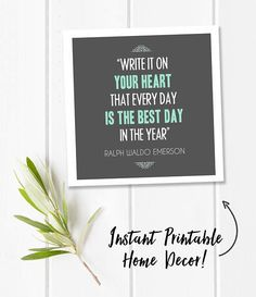 "A inspirational digital download of a square quote print that reads, ""Write it on your heart that every day is the best day in the year,"" by Ralph Waldo Emerson."