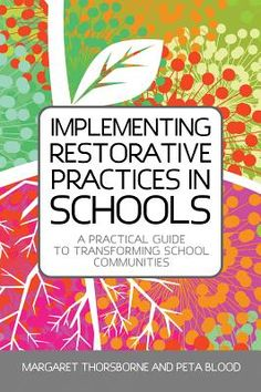 Margaret Thorsborne and Peta Blood Implementing restorative practices in schools: a practical guide to transforming school communities (London: Jessica Kingsley Publishers) Middle School Counseling, School Social Work, School Counselor, Elementary Counseling, Primary School, High School, School Leadership, Educational Leadership, School Community
