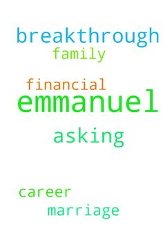 Emmanuel, I,m asking for prayer for - Emmanuel, I,m asking for prayer for financial breakthrough and breakthrough in my career, marriage, and family  Posted at: https://prayerrequest.com/t/BiC #pray #prayer #request #prayerrequest