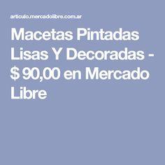Macetas  Pintadas Lisas Y Decoradas - $ 90,00 en Mercado Libre