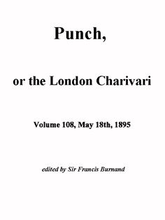 Punch, or the London Charivari, Vol. 108, May 18th, 1895 free ebooks downloads on   http://www.bookchums.com/free-ebooks/punch-or-the-london/NjA0NDk=.html