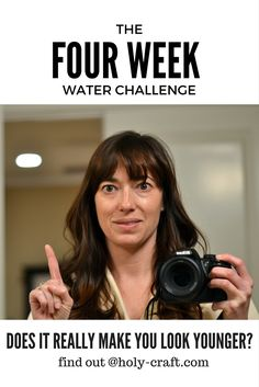 Taking the four week water challenge. Does it really make you look younger?