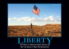 The price of freedom keeps going up, but the quality keeps deteriorating. Yep.