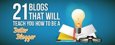21 Blogs That Will Teach You How To Be A Better Blogger. Blogging Tips & Ideas For Beginners.