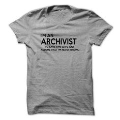 Im An Archivist, Im Never Wrong FUNNY tshirt - #cute gift #gift sorprise. CHECK PRICE  => https://www.sunfrog.com/Funny/Im-An-Archivist-Im-Never-Wrong-FUNNY-tshirt.html?id=60505
