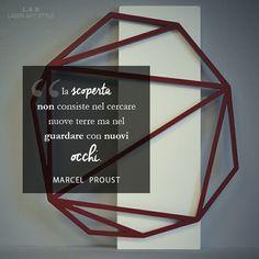 #CuriosityLAS Questo è il mantra dei designer di #laserartstyle, prova anche tu! Scoprirai meraviglie... Quote: Marcel Proust