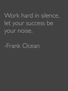 outlet store 44798 86d14 Work Hard in Silence but Let Your Silence be Your Noise- Frank Ocean