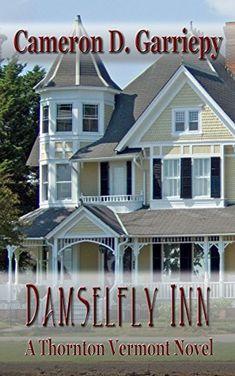 Damselfly Inn (Thornton Vermont Book 1) by Cameron D. Garriepy http://www.amazon.com/dp/B00T3IVBD0/ref=cm_sw_r_pi_dp_4BL5vb102TY0S