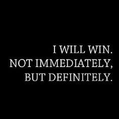 I will win...