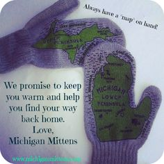 We promise to keep you warm and help you find your way back home. Love, Michigan Mittens