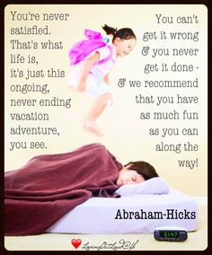 Abraham Hicks, have fun because is never ending. Wonderful.
