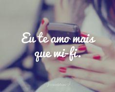 Eu te amo mais que wi-fi.