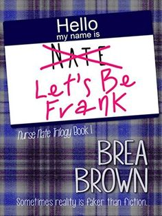 Let's Be Frank (Nurse Nate Trilogy Book 1) by Brea Brown, http://www.amazon.com/dp/B00IE7LW12/ref=cm_sw_r_pi_dp_.Rlwvb1CW0KRC