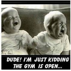 20 Gym Jokes To Get You Through Your Next Workout #13: Two babies. I'm just kidding. The gym is open.
