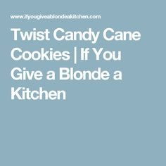 Twist Candy Cane Cookies | If You Give a Blonde a Kitchen