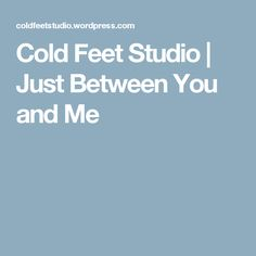 Cold Feet Studio   Just Between You and Me