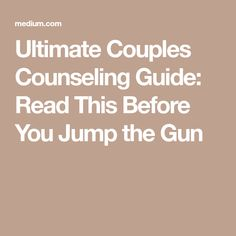 Ultimate Couples Counseling Guide: Read This Before You Jump the�Gun