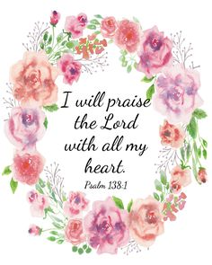 Download Bible verse art. I will praise the Lord with all my heart. Lovely on your wall or download, print, frame for an encouraging, affordable gift.