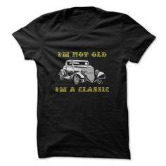 Im Not Old Im A Classic Funny Shirt T Shirt, Hoodie, Sweatshirt