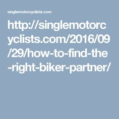 http://singlemotorcyclists.com/2016/09/29/how-to-find-the-right-biker-partner/
