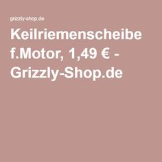 Keilriemenscheibe f.Motor, 1,49 € - Grizzly-Shop.de