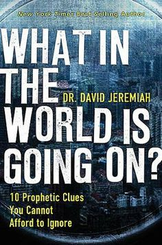 "In a world of confusion - David Jeremiah gives some insight into ""What in the World is going on?"""