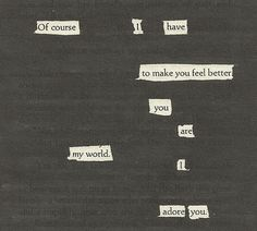 Of course...I..have...to make you feel better...you..are..my world..I adore you.