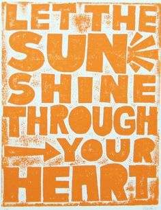 "Let the sun shine through your heart! ""If there's a light, in everybody, send out your ray of sunshine,""-Jason Mraz"