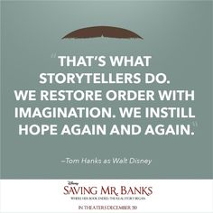 saving mr. banks quotes   Tom Hanks as Walt Disney (Saving Mr. Banks) quote   Disney Quotes