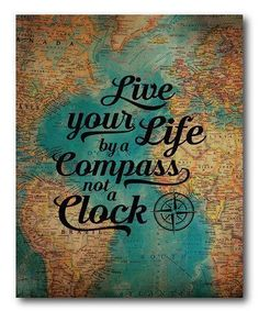 Live Your Life by a Compass, Not a Clock #summervacationquotes