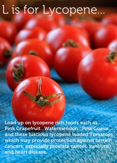 L is for lycopene...Eat these lycopene rich foods for good health!