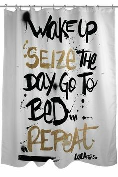 Wake up | seize the day | go to bed | repeat ... Inspiring shower curtain