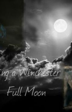 Being a Winchester: Full Moon - Prolouge - zorlia