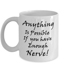 Get that nerve up - anything is possible - new novelty mug design not available in stores, but you can get it from The Golden Labyrinth shop online. Great gift, fun conversation starter, and it even holds your coffee or tea. $14.95