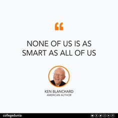 """""""None of us is as smart as all of us"""" - Ken Blanchard  Ken Blanchard, quote, quotation, motivational quotes, inspirational quotes, quotes for students, collegedunia,"""